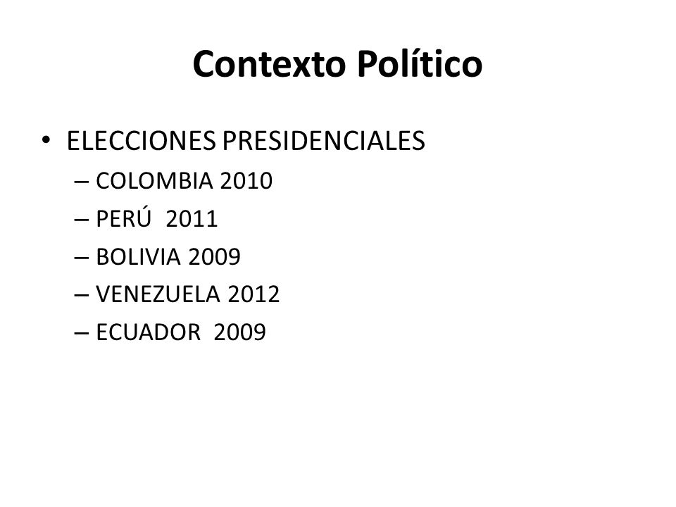 Contexto Político ELECCIONES PRESIDENCIALES COLOMBIA 2010 PERÚ 2011