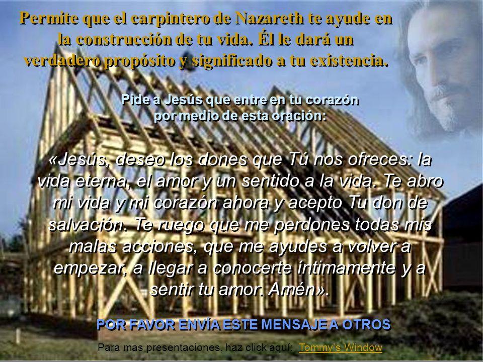 Permite que el carpintero de Nazareth te ayude en la construcción de tu vida. Él le dará un verdadero propósito y significado a tu existencia.