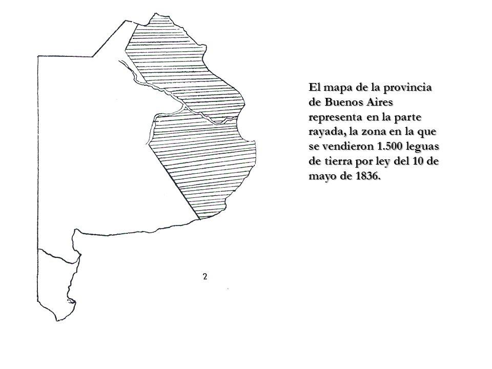 El mapa de la provincia de Buenos Aires representa en la parte rayada, la zona en la que se vendieron 1.500 leguas de tierra por ley del 10 de mayo de 1836.