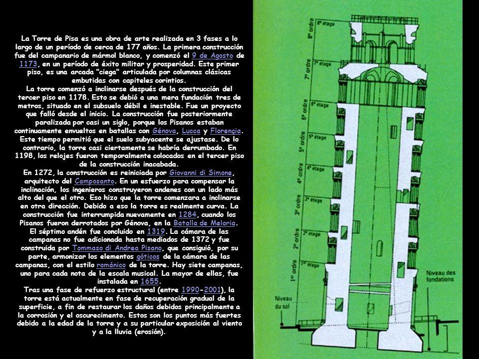 La Torre de Pisa es una obra de arte realizada en 3 fases a lo largo de un período de cerca de 177 años. La primera construcción fue del campanario de mármol blanco, y comenzó el 9 de Agosto de 1173, en un período de éxito militar y prosperidad. Este primer piso, es una arcada ciega articulada por columnas clásicas embutidas con capiteles corintios.