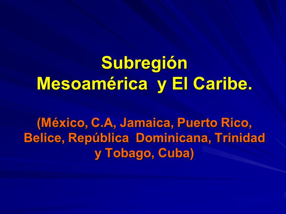 Subregión Mesoamérica y El Caribe. (México, C