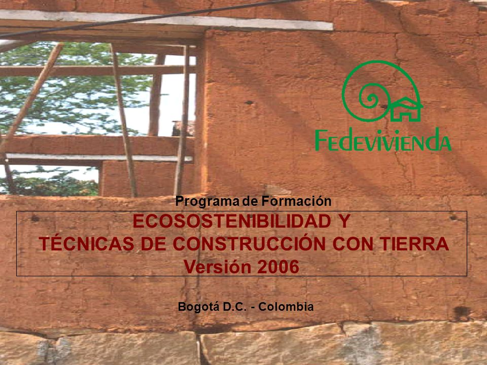 ECOSOSTENIBILIDAD Y TÉCNICAS DE CONSTRUCCIÓN CON TIERRA Versión 2006