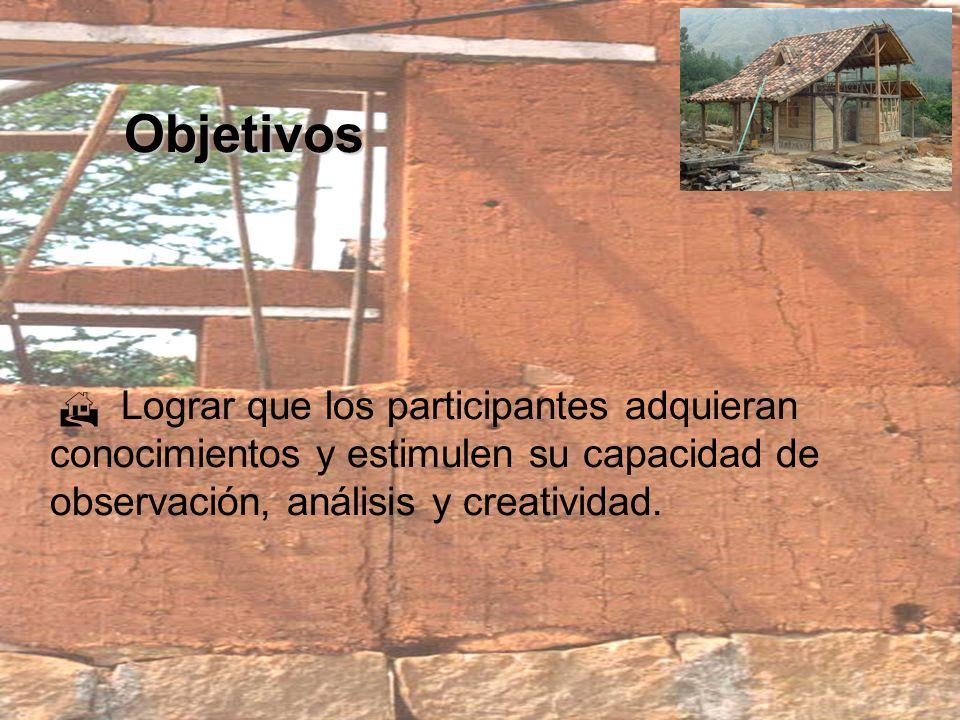 Objetivos  Lograr que los participantes adquieran conocimientos y estimulen su capacidad de observación, análisis y creatividad.