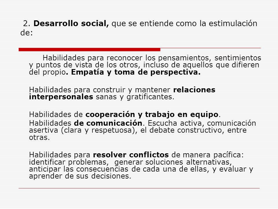2. Desarrollo social, que se entiende como la estimulación de: