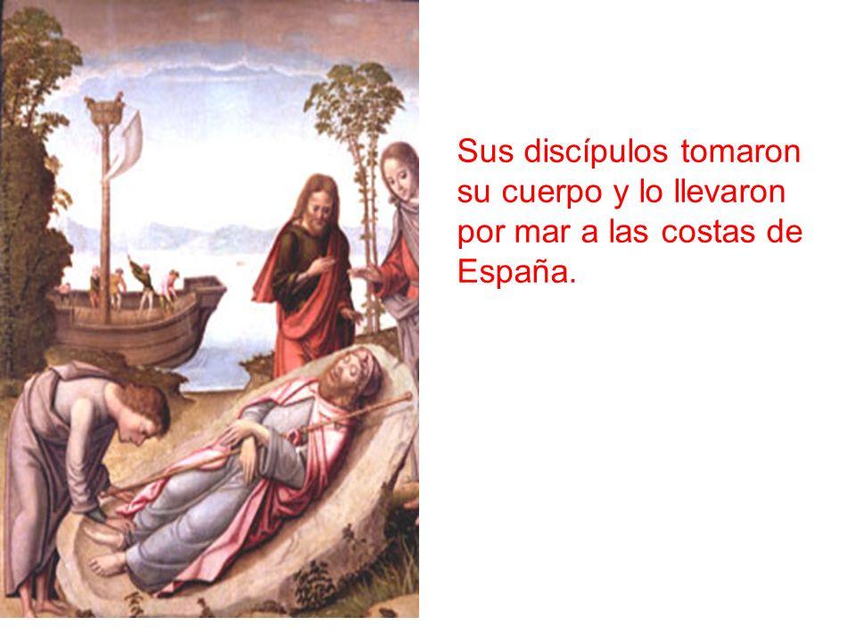 Sus discípulos tomaron su cuerpo y lo llevaron por mar a las costas de España.