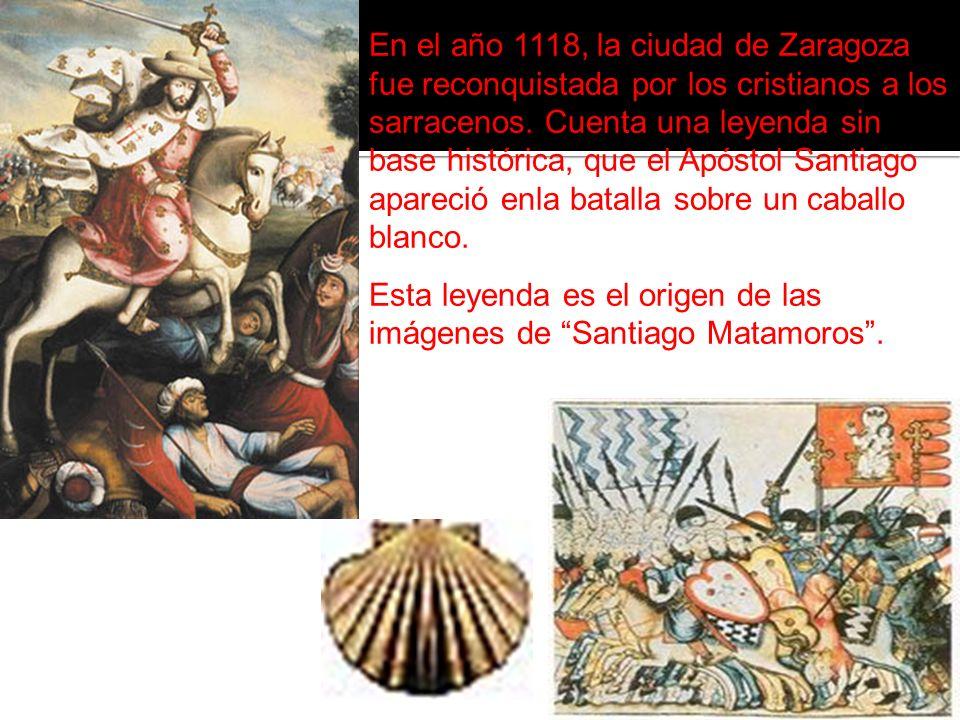 En el año 1118, la ciudad de Zaragoza fue reconquistada por los cristianos a los sarracenos. Cuenta una leyenda sin base histórica, que el Apóstol Santiago apareció enla batalla sobre un caballo blanco.