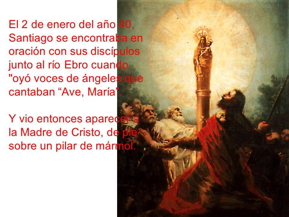 El 2 de enero del año 40, Santiago se encontraba en oración con sus discípulos junto al río Ebro cuando oyó voces de ángeles que cantaban Ave, María .
