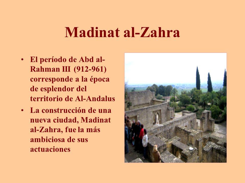 Madinat al-Zahra El período de Abd al-Rahman III (912-961) corresponde a la época de esplendor del territorio de Al-Andalus.