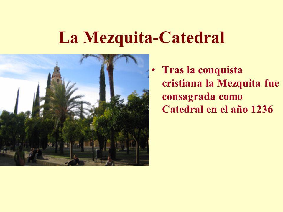 La Mezquita-Catedral Tras la conquista cristiana la Mezquita fue consagrada como Catedral en el año 1236.