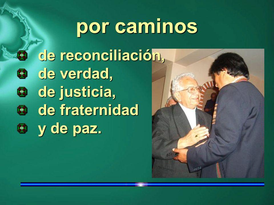 por caminos de reconciliación, de verdad, de justicia, de fraternidad