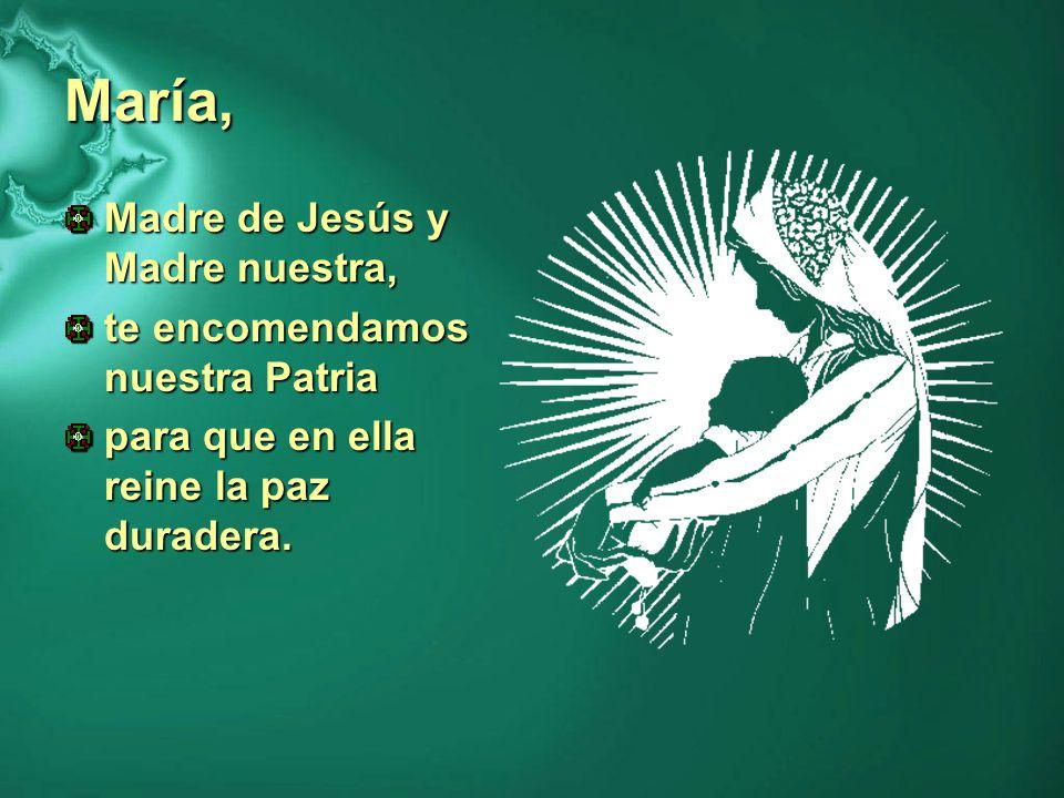 María, Madre de Jesús y Madre nuestra, te encomendamos nuestra Patria