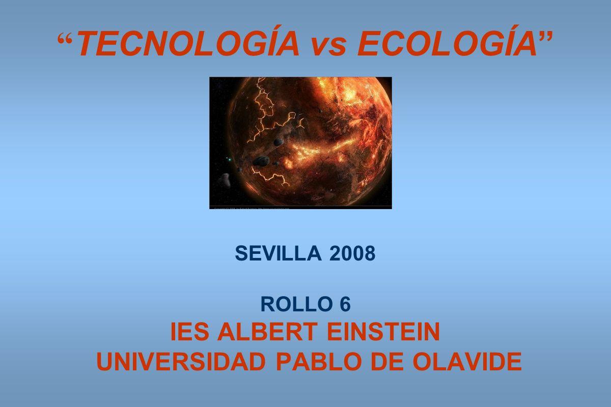 TECNOLOGÍA vs ECOLOGÍA SEVILLA 2008 ROLLO 6 IES ALBERT EINSTEIN UNIVERSIDAD PABLO DE OLAVIDE