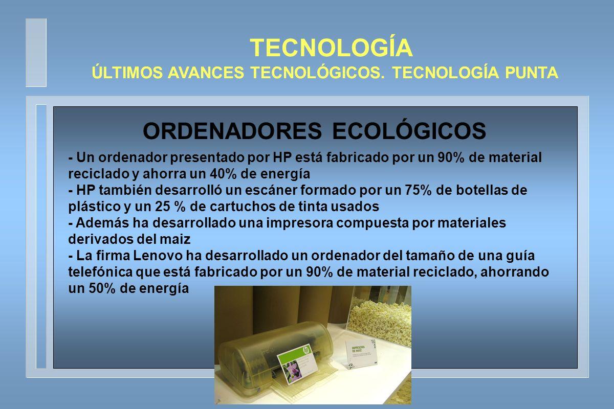 ÚLTIMOS AVANCES TECNOLÓGICOS. TECNOLOGÍA PUNTA ORDENADORES ECOLÓGICOS
