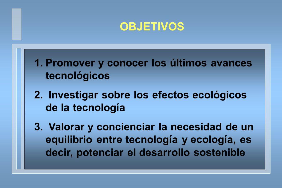 OBJETIVOS Promover y conocer los últimos avances tecnológicos