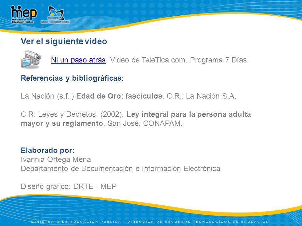 Ver el siguiente video Ni un paso atrás. Video de TeleTica.com. Programa 7 Días. Referencias y bibliográficas: