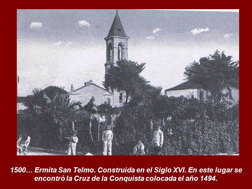 1500… Ermita San Telmo. Construida en el Siglo XVI