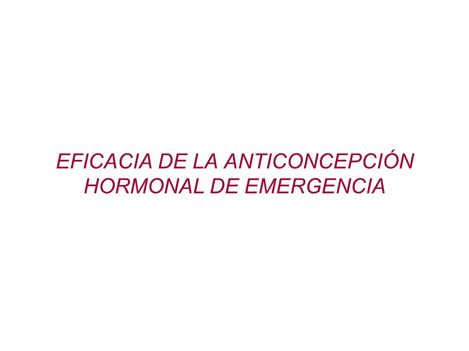 EFICACIA DE LA Anticoncepción Hormonal de Emergencia