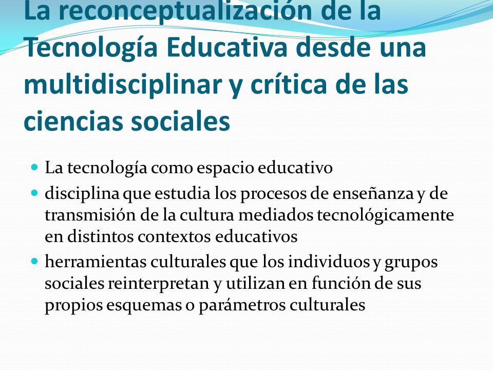 La reconceptualización de la Tecnología Educativa desde una multidisciplinar y crítica de las ciencias sociales
