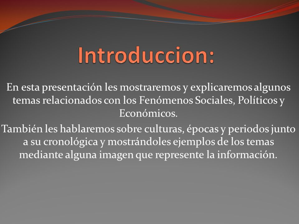 Introduccion: En esta presentación les mostraremos y explicaremos algunos temas relacionados con los Fenómenos Sociales, Políticos y Económicos.