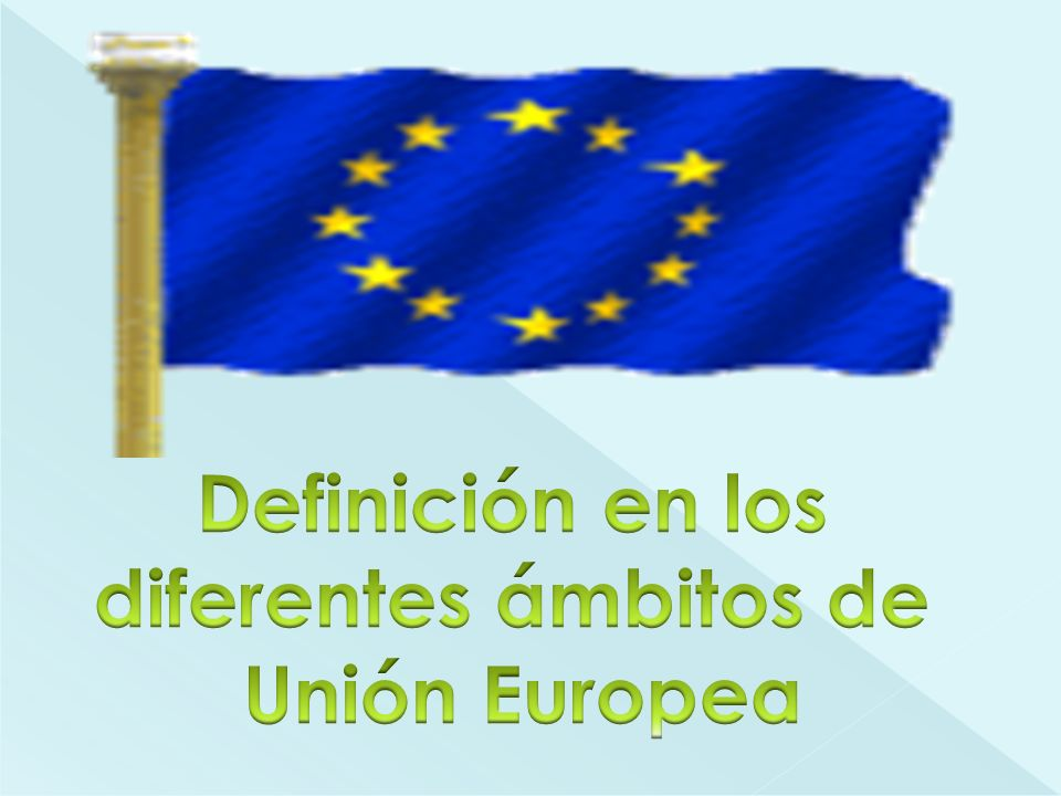 Definición en los diferentes ámbitos de Unión Europea