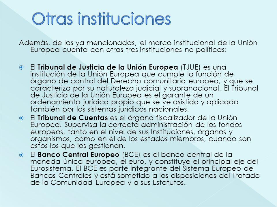 Otras instituciones Además, de las ya mencionadas, el marco institucional de la Unión Europea cuenta con otras tres instituciones no políticas: