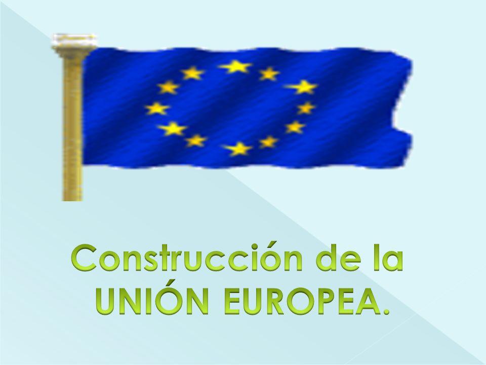 Construcción de la UNIÓN EUROPEA.