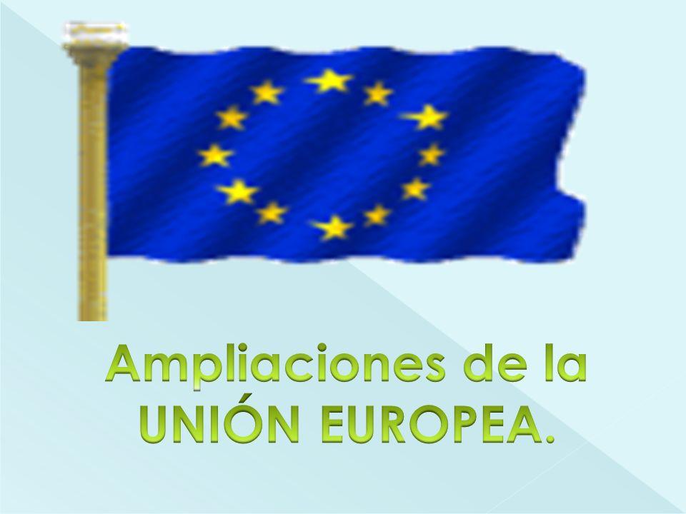 Ampliaciones de la UNIÓN EUROPEA.