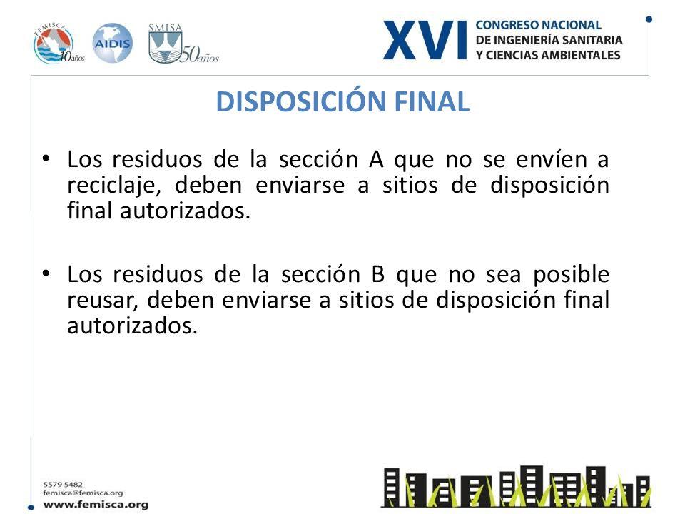 DISPOSICIÓN FINAL Los residuos de la sección A que no se envíen a reciclaje, deben enviarse a sitios de disposición final autorizados.