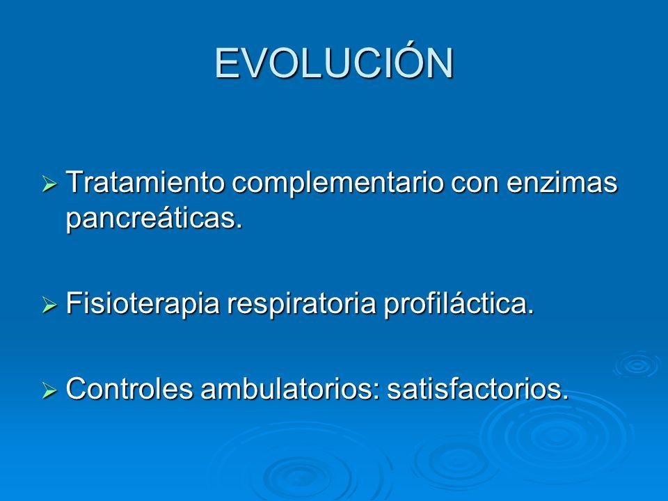 EVOLUCIÓN Tratamiento complementario con enzimas pancreáticas.