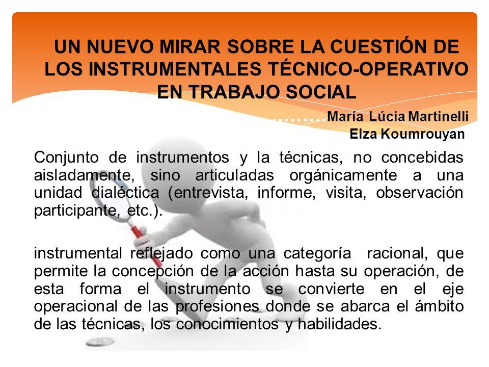 UN NUEVO MIRAR SOBRE LA CUESTIÓN DE LOS INSTRUMENTALES TÉCNICO-OPERATIVO EN TRABAJO SOCIAL ………………………………………María Lúcia Martinelli Elza Koumrouyan