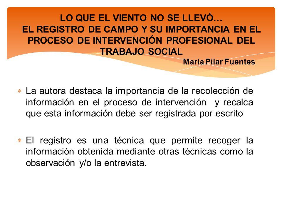 LO QUE EL VIENTO NO SE LLEVÓ… EL REGISTRO DE CAMPO Y SU IMPORTANCIA EN EL PROCESO DE INTERVENCIÓN PROFESIONAL DEL TRABAJO SOCIAL María Pilar Fuentes