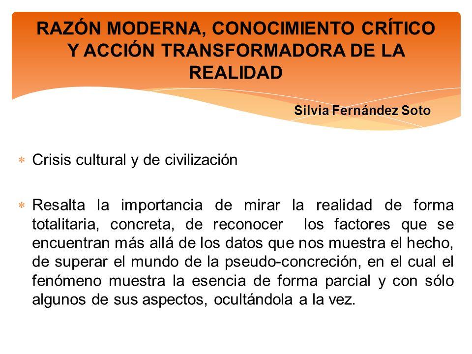RAZÓN MODERNA, CONOCIMIENTO CRÍTICO Y ACCIÓN TRANSFORMADORA DE LA REALIDAD Silvia Fernández Soto