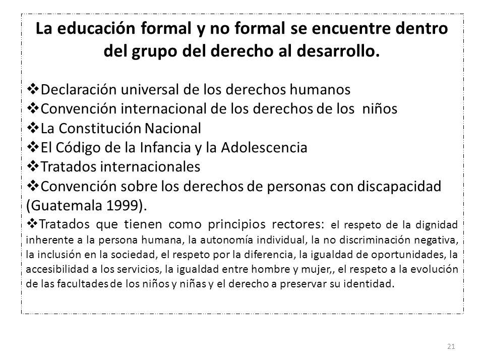 La educación formal y no formal se encuentre dentro del grupo del derecho al desarrollo.