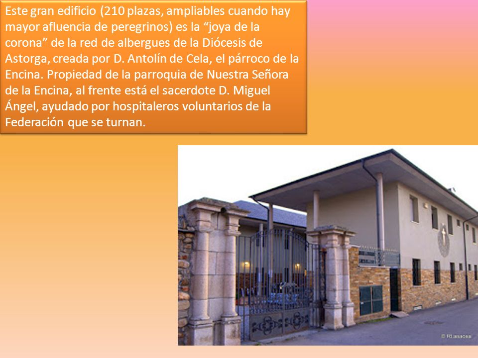 Este gran edificio (210 plazas, ampliables cuando hay mayor afluencia de peregrinos) es la joya de la corona de la red de albergues de la Diócesis de Astorga, creada por D.
