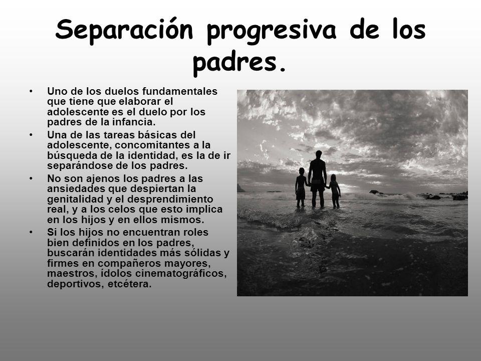 Separación progresiva de los padres.