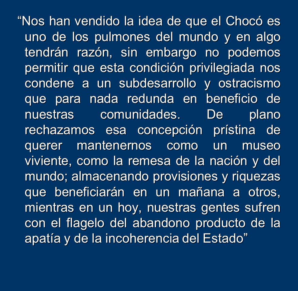 Nos han vendido la idea de que el Chocó es uno de los pulmones del mundo y en algo tendrán razón, sin embargo no podemos permitir que esta condición privilegiada nos condene a un subdesarrollo y ostracismo que para nada redunda en beneficio de nuestras comunidades.