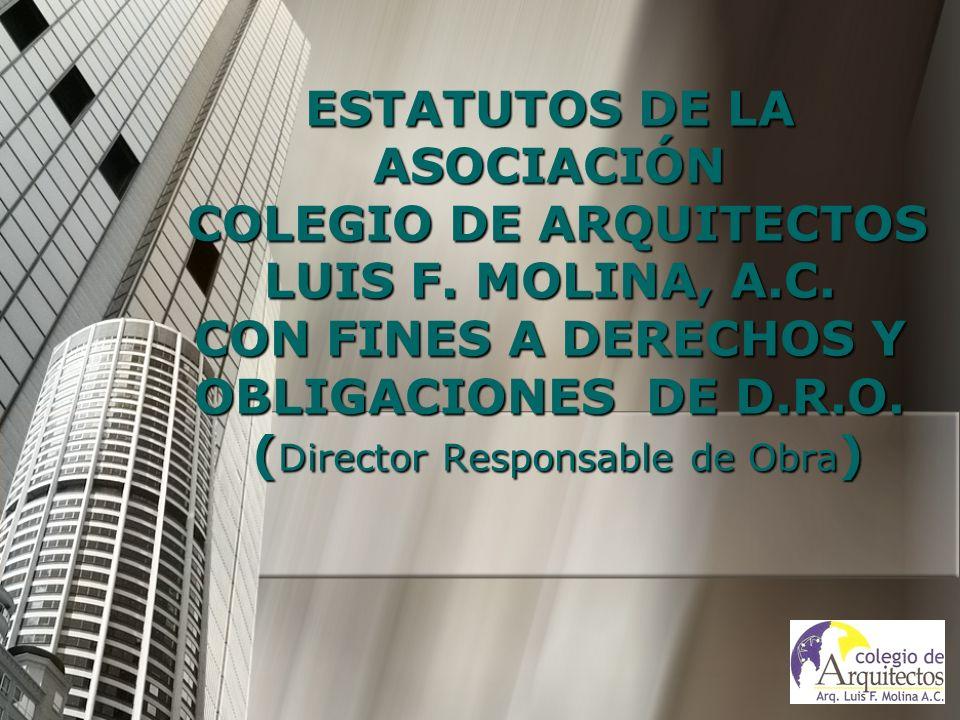 ESTATUTOS DE LA ASOCIACIÓN COLEGIO DE ARQUITECTOS LUIS F. MOLINA, A. C