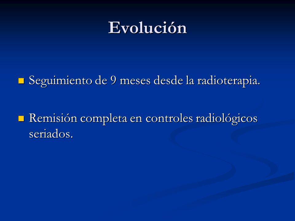 Evolución Seguimiento de 9 meses desde la radioterapia.