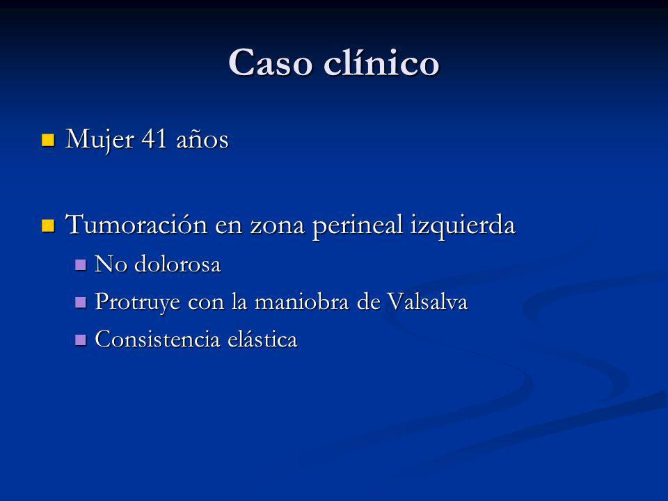 Caso clínico Mujer 41 años Tumoración en zona perineal izquierda