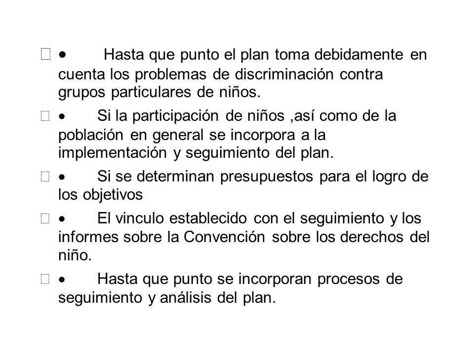 · Hasta que punto el plan toma debidamente en cuenta los problemas de discriminación contra grupos particulares de niños.