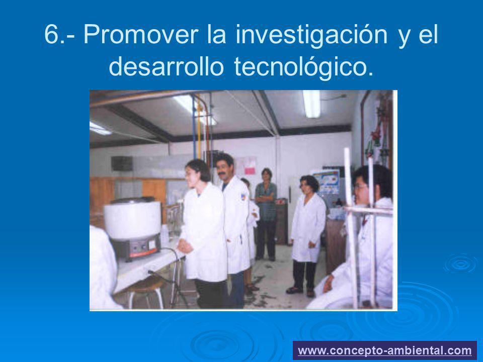 6.- Promover la investigación y el desarrollo tecnológico.