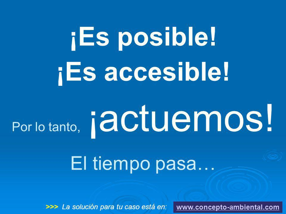 ¡Es posible! ¡Es accesible! Por lo tanto, ¡actuemos! El tiempo pasa…