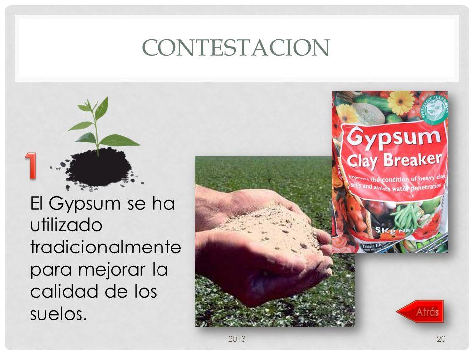 CONTESTACION 1. El Gypsum se ha utilizado tradicionalmente para mejorar la calidad de los suelos.