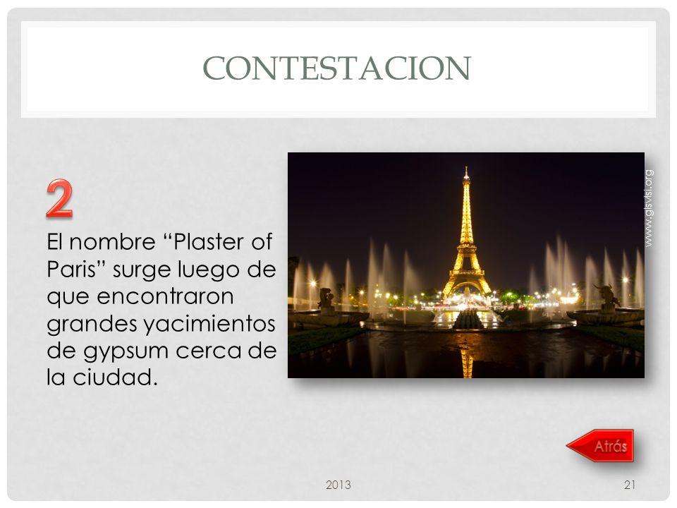 CONTESTACION www.glsvlsi.org. 2. El nombre Plaster of Paris surge luego de que encontraron grandes yacimientos de gypsum cerca de la ciudad.