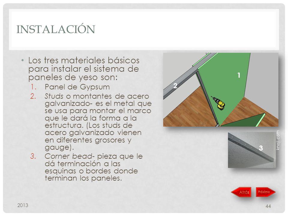 Instalación Los tres materiales básicos para instalar el sistema de paneles de yeso son: Panel de Gypsum.
