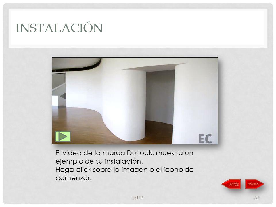 Instalación El video de la marca Durlock, muestra un ejemplo de su instalación. Haga click sobre la imagen o el icono de comenzar.