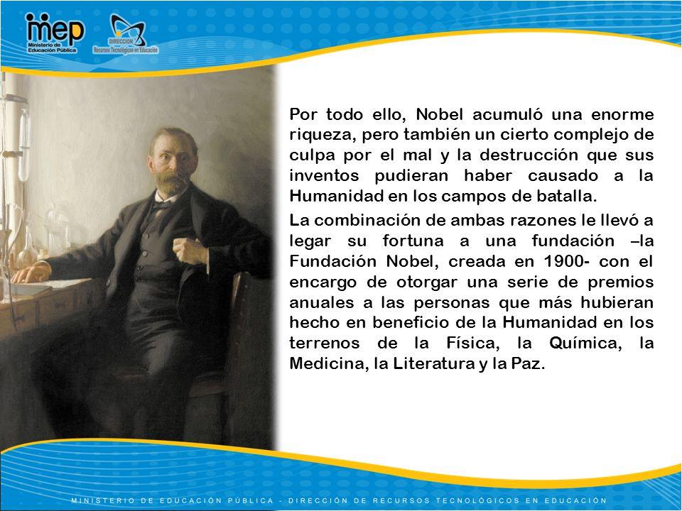 Por todo ello, Nobel acumuló una enorme riqueza, pero también un cierto complejo de culpa por el mal y la destrucción que sus inventos pudieran haber causado a la Humanidad en los campos de batalla.