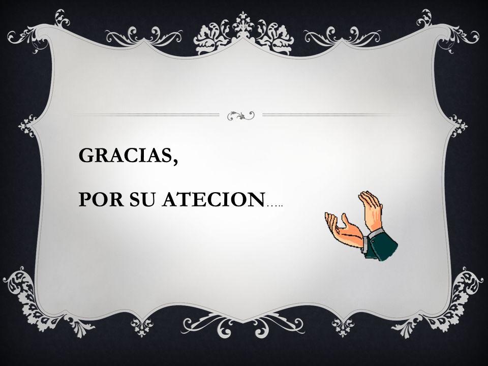GRACIAS, POR SU ATECION…..