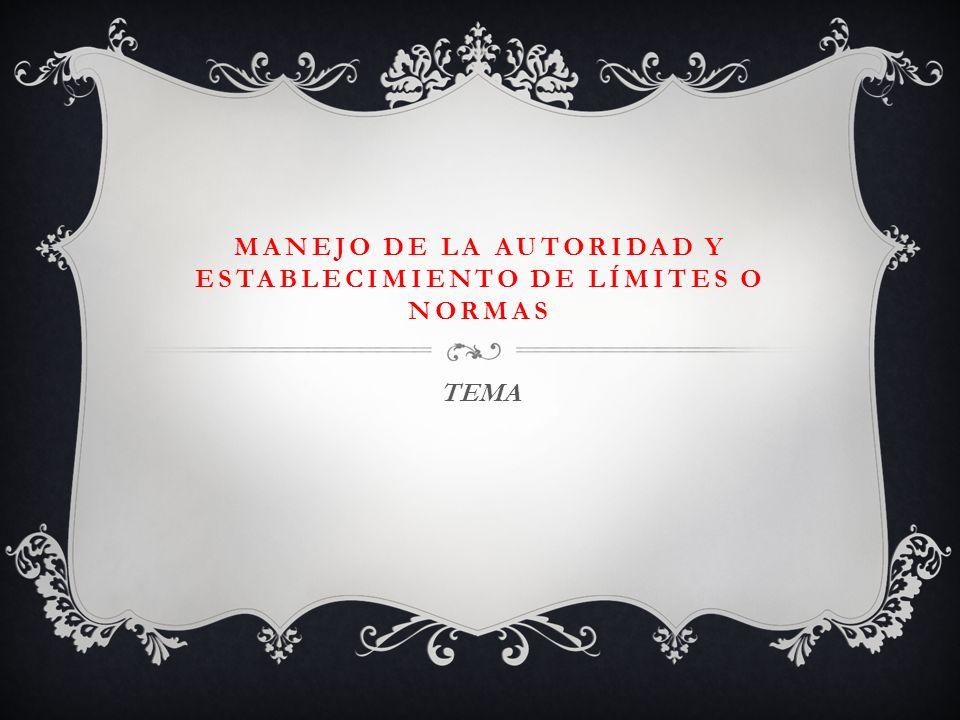 MANEJO DE LA AUTORIDAD y ESTABLECIMIENTO DE LÍMITES O NORMAS
