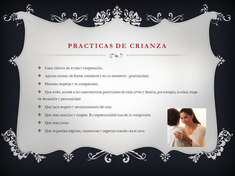PRACTICAS DE CRIANZA Crear hábitos de ayuda y cooperación.